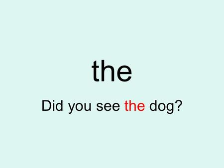 The Did you see the dog?. of I saw two of them. and I saw Bob and Betty.