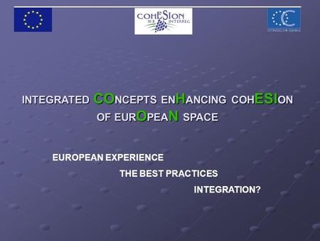 EUROPEAN EXPERIENCE THE BEST PRACTICES INTEGRATION? INTEGRATED CO NCEPTS EN H ANCING COH ESI ON OF EUR O PEA N SPACE.