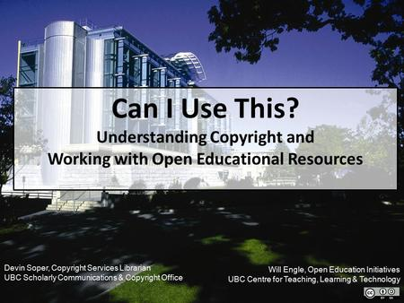 UBC LIBRARY 2011-12 Planning Review Presented by Ingrid Parent, University Librarian Can I Use This? Understanding Copyright and Working with Open Educational.