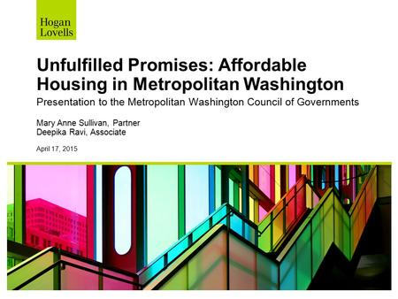 Unfulfilled Promises: Affordable Housing in Metropolitan Washington Presentation to the Metropolitan Washington Council of Governments Mary Anne Sullivan,