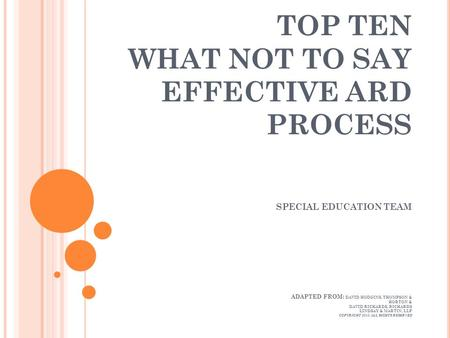 TOP TEN WHAT NOT TO SAY EFFECTIVE ARD PROCESS SPECIAL EDUCATION TEAM ADAPTED FROM: DAVID HODGINS, THOMPSON & HORTON & DAVID RICHARDS, RICHARDS LINDSAY.