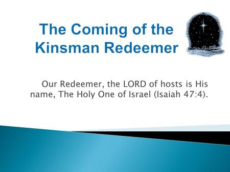 Our Redeemer, the LORD of hosts is His name, The Holy One of Israel (Isaiah 47:4).