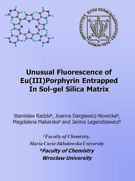 Unusual Fluorescence of Eu(III)Porphyrin Entrapped In Sol-gel Silica Matrix Unusual Fluorescence of Eu(III)Porphyrin Entrapped In Sol-gel Silica Matrix.