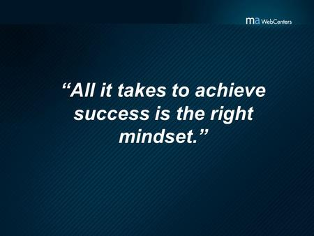 """All it takes to achieve success is the right mindset."""