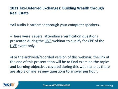 1031 Tax-Deferred Exchanges: Building Wealth through Real Estate All audio is streamed through your computer speakers. There were several attendance verification.