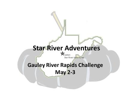 Star River Adventures Gauley River Rapids Challenge May 2-3 Sutton Star River Adventures.