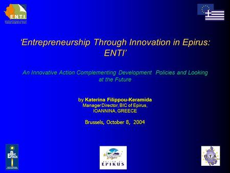 'Entrepreneurship Through Innovation in Epirus: ENTI' An Innovative Action Complementing Development Policies and Looking at the Future by Katerina Filippou-Keramida.