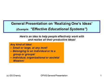 "(c) GS ChandyOPMS General Presentation1 General Presentation on 'Realizing One's Ideas' (Example: ""Effective Educational Systems"") Here's an idea to help."