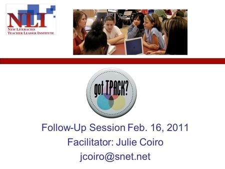 Follow-Up Session Feb. 16, 2011 Facilitator: Julie Coiro