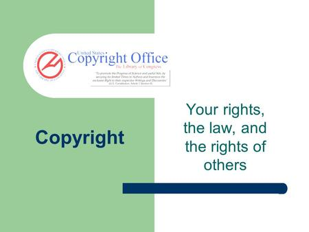 Copyright Your rights, the law, and the rights of others.