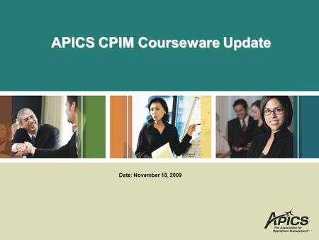 APICS CPIM Courseware Update Date: November 18, 2009.