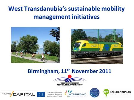 West Transdanubia's sustainable mobility management initiatives Birmingham, 11 th November 2011.