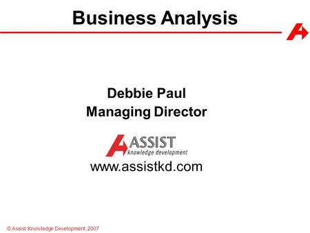Business Analysis Debbie Paul Managing Director www.assistkd.com.