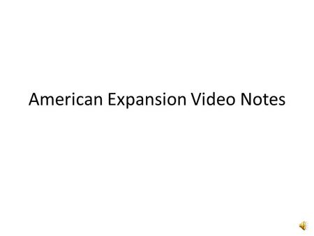American Expansion Video Notes. Reasons for Imperialism Economic – need resources and markets Military strength – needed to expand economic interest Belief.