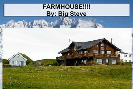 FARMHOUSE!!!! By: Big Steve. Era of Farm House Some farm houses have dated back to the 18 th century.