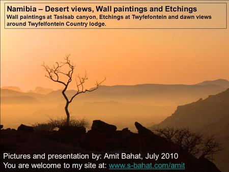 Namibia – Desert views, Wall paintings and Etchings Wall paintings at Tasisab canyon, Etchings at Twyfefontein and dawn views around Twyfelfontein Country.