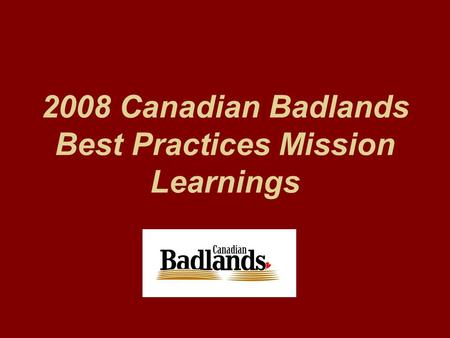 2008 Canadian Badlands Best Practices Mission Learnings.