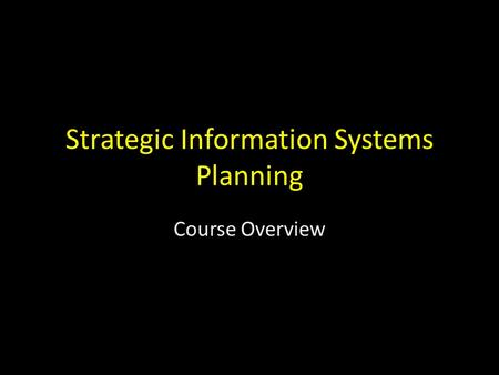 Strategic Information Systems Planning Course Overview.