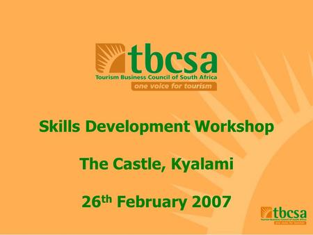 Skills Development Workshop The Castle, Kyalami 26 th February 2007.