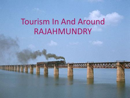 Tourism In And Around RAJAHMUNDRY