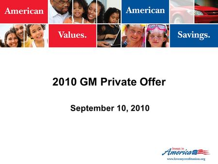 "2010 GM Private Offer September 10, 2010. 2 Overview Limited-time additional discount from GM offered ""privately"" to credit union members Opportunity."