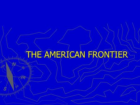 THE AMERICAN FRONTIER. Frontier living ► Many adverse conditions ► Poverty ► Poor health ► Risk of child birth. Most men married at least twice ► Harsh.