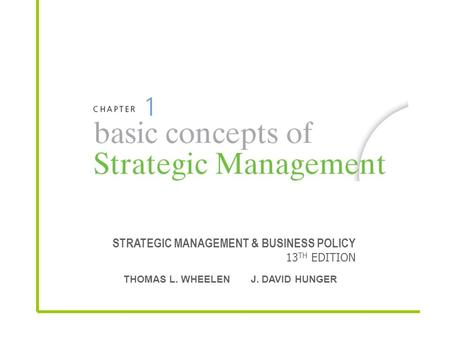 STRATEGIC MANAGEMENT & BUSINESS POLICY 13 TH EDITION THOMAS L. WHEELEN J. DAVID HUNGER.