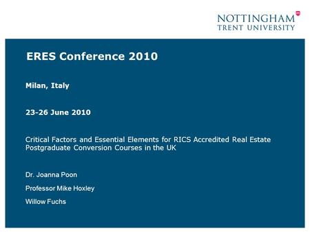 ERES Conference 2010 Milan, Italy 23-26 June 2010 Critical Factors and Essential Elements for RICS Accredited Real Estate Postgraduate Conversion Courses.