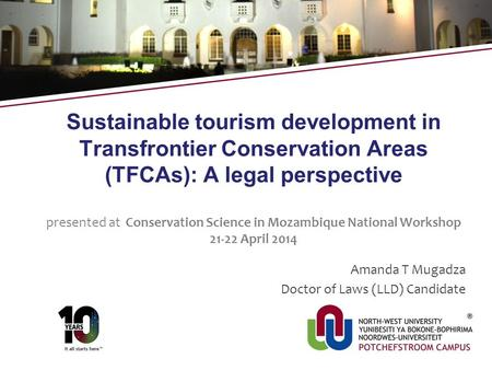 Sustainable tourism development in Transfrontier Conservation Areas (TFCAs): A legal perspective presented at Conservation Science in Mozambique National.