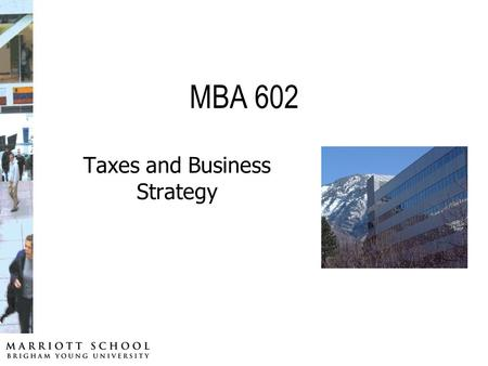 MBA 602 Taxes and Business Strategy. Ron Worsham 534 TNRB