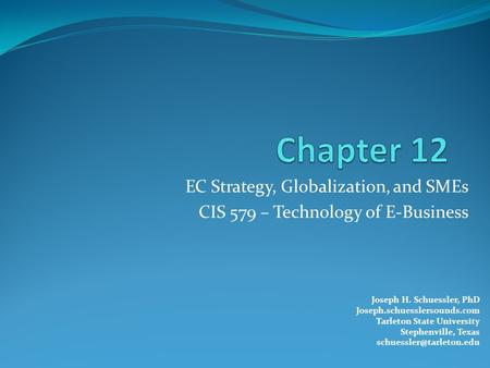 EC Strategy, Globalization, and SMEs CIS 579 – Technology of E-Business Joseph H. Schuessler, PhD Joseph.schuesslersounds.com Tarleton State University.
