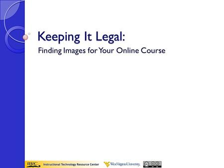 Keeping It Legal: Finding Images for Your Online Course.