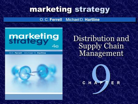 O. C. Ferrell Michael D. Hartline marketing strategy Distribution and Supply Chain Management 9 9 C H A P T E R.