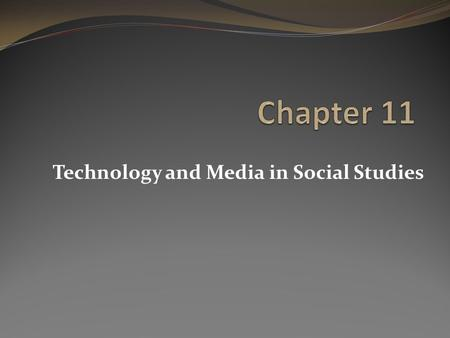 Technology and Media in Social Studies. Looking Ahead What is technology? What are the various types of technologies that teachers can effectively utilize.