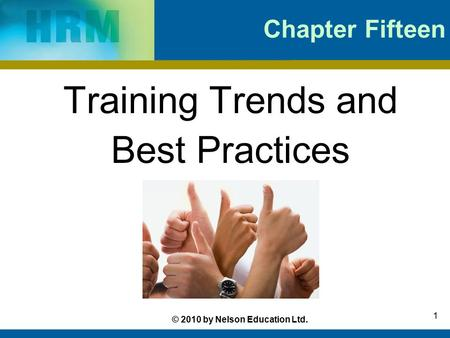 © 2010 by Nelson Education Ltd. 1 Chapter Fifteen Training Trends and Best Practices.