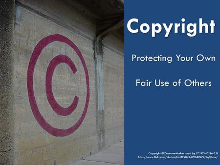 Copyright Protecting Your Own Fair Use of Others Copyright © DiscourseMarker used by CC BY-NC-SA-2.0