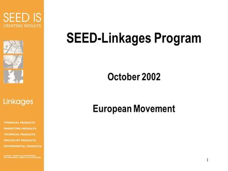 Linkages 1 SEED-Linkages Program October 2002 European Movement.