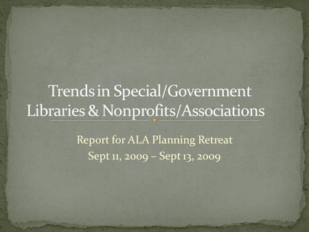Report for ALA Planning Retreat Sept 11, 2009 – Sept 13, 2009.