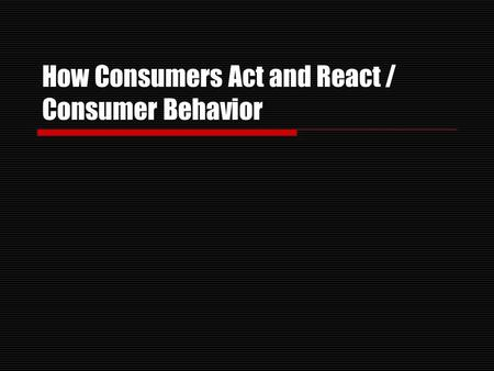 How Consumers Act and React / Consumer Behavior.  How consumers really shop 12 seconds at a product category 85% picked up only one brand within a category.