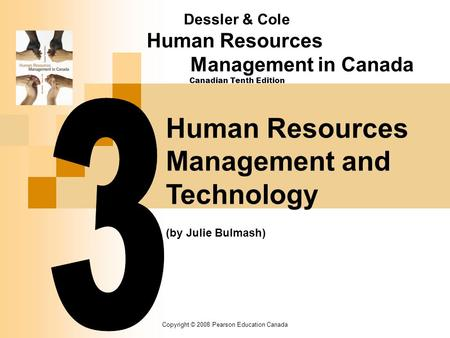 Copyright © 2008 Pearson Education Canada Human Resources Management and Technology (by Julie Bulmash) Dessler & Cole Human Resources Management in Canada.