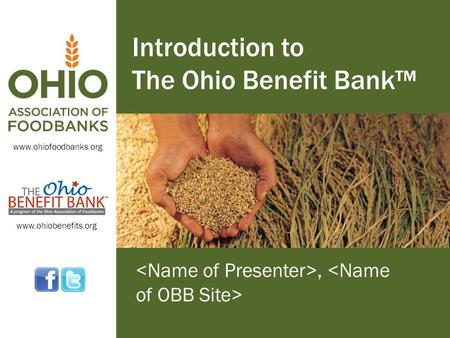 Www.ohiofoodbanks.org www.ohiobenefits.org Introduction to The Ohio Benefit Bank™,