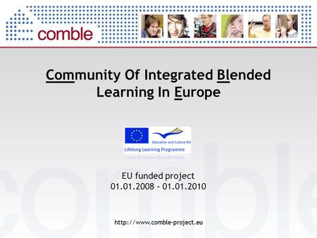 Community Of Integrated Blended Learning In Europe  EU funded project 01.01.2008 – 01.01.2010.