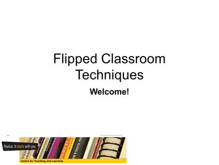 Flipped Classroom Techniques Welcome!. Workshop originally presented Summer 2014 CEEA Conference Jason Bazylak – University of Toronto Dave DeMontigny.