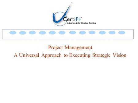 Project Management A Universal Approach to Executing Strategic Vision.
