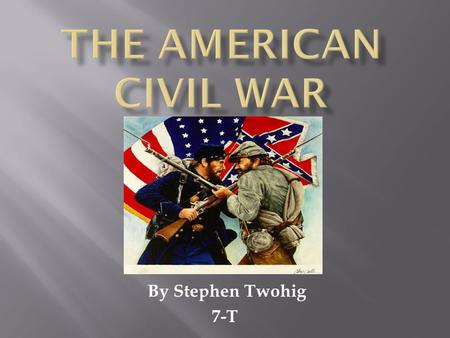 By Stephen Twohig 7-T.  The American Civil War (1861-1865) was also known as the War Between the States and lasted for four years.  The sides involved.