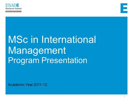 1 MSc in International Management Program Presentation Academic Year 2011-12.
