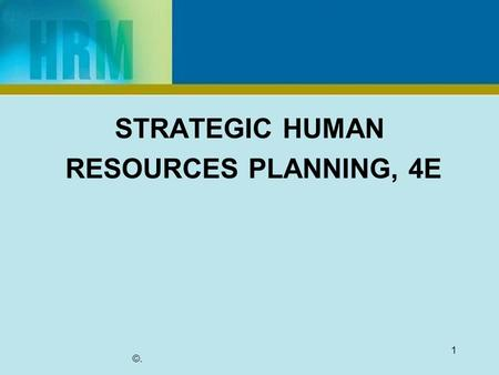 STRATEGIC HUMAN RESOURCES PLANNING, 4E ©. 1. Chapter 1 Strategic Management 2.