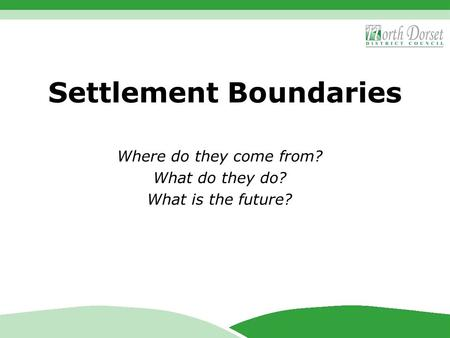 Settlement Boundaries Where do they come from? What do they do? What is the future?