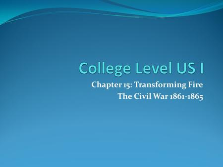 Chapter 15: Transforming Fire The Civil War
