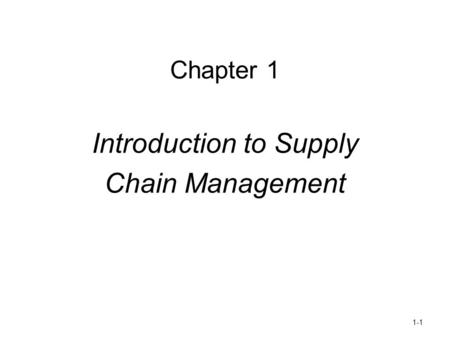 Chapter 1 Introduction to Supply Chain Management 1-1.